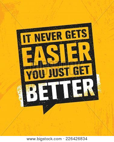 It Never Gets Easier You Just Get Better. Workout And Fitness Gym Design Element Concept. Creative C