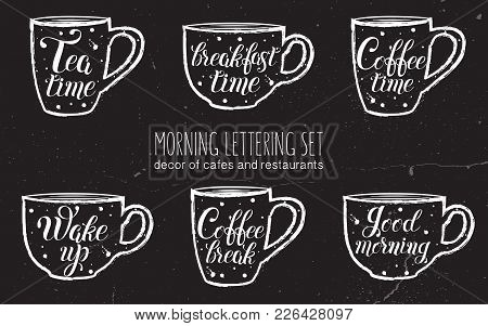 Morning Lettering Set. Lettering Isolated On Black Cups. Coffee, Tea, Breakfast Time,  Good Morning,