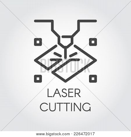Laser Cutting Machine Line Icon. Special Modern Equipment For Corving, Engraving And Other Similar W