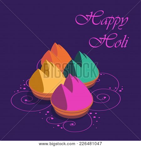 Happy Holi Greeting Card, Holi Wishes, Greeting Card Of Indian Festival Of Colours.bowls Of Colorful