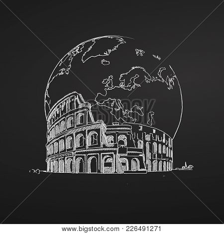 Coliseum And Earth. Sketch On Chalkboard. Tourism Sketch Concept With Landmarks. Travelling Vector I