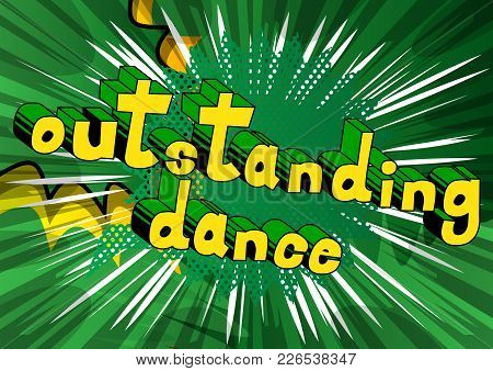 Outstanding Dance - Comic Book Style Phrase On Abstract Background.