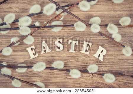Vintage Photo, Inscription Easter And Catkins On Rustic Board, Festive Decoration Concept