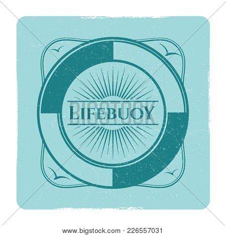 Vintage Nautical Grunge Label With Lifebuoy In Frame. Vector Illustration