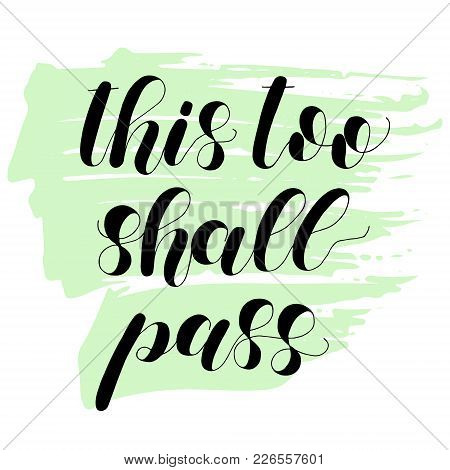 This Too Shall Pass. Lettering Vector Illustration. Inspiring Quote. Motivating Modern Calligraphy.