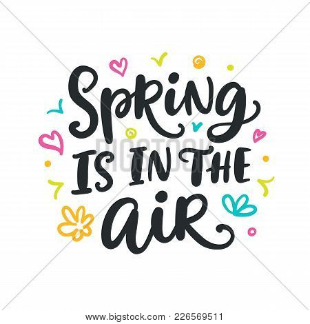 Spring Is In The Air Modern Calligraphy Quote. Seasonal Hand Written Lettering, Isolated On White Ba