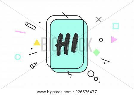 Hi. Banner, Speech Bubble, Poster And Sticker Concept, Memphis Geometric Style With Text Hi. Icon Me