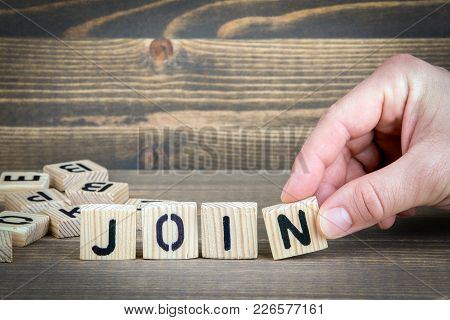 Join. Wooden Letters On The Office Desk, Informative And Communication Background.