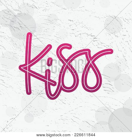 Kiss. Only One Word. Modern Graffiti Style Lettering. Monoline. Design Quote Text For Print Shirt Cl