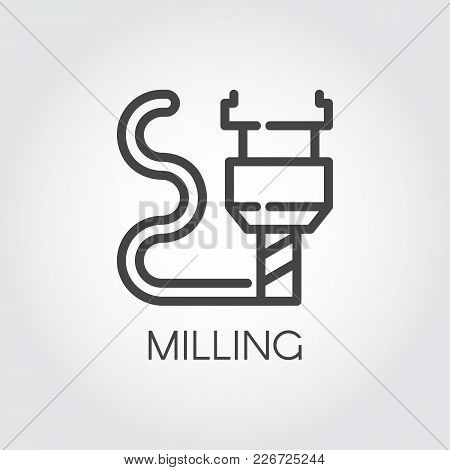 Milling Machine Outline Icon. Modern Device For Fabrication And Prototype Production. Innovation Tec