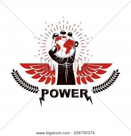 Raised Arm Holds Earth Globe, Vector Logo. Propaganda As The Method Of Global Ideology Imposing, Dis