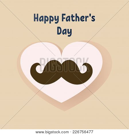 Happy Father's Day Greeting Card. Vector Typography. Postcard With A Mustache And Heart Shape.