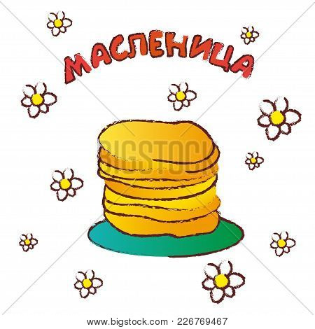 Pancake Is A Symbol Of Shrovetide, Isolated On White. Card With Russian Text. English Translation: S