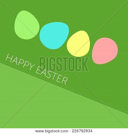 Happy Easter Background, Clear Flat And Simple Design, Pastel Colors. Easter Eggs On The Green Backg