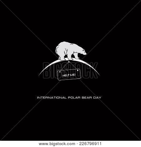 A Poster For The Rescue Of Polar Bears. International Polar Bear Day