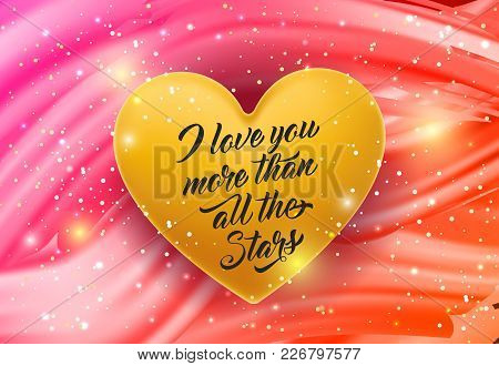 I Love You More Than All The Stars Lettering On Gold Heart With Red Undulated Background. Calligraph