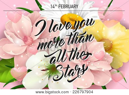 I Love You More Than All The Stars, Fourteen February Lettering With Flowers And Blossoms On Pink Ba