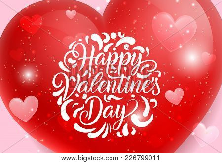 Happy Valentines Day Lettering With Red Transparent Heart On Pink Background. Calligraphic Inscripti