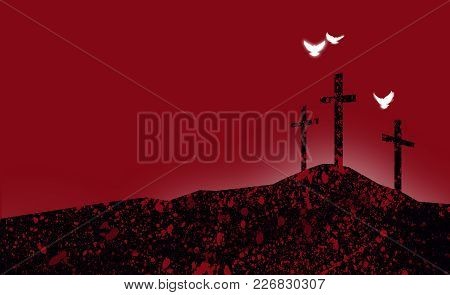 Abstract Illustration Of The Christian Crosses At Calvary Where Jesus Christ Was Crucified As A Sacr