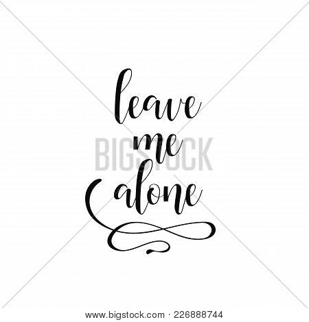 Leave Me Alone. Lettering. Print For Card, Poster, T-shirt, Bags, Postcard And Sweatshirt. Cute Simp