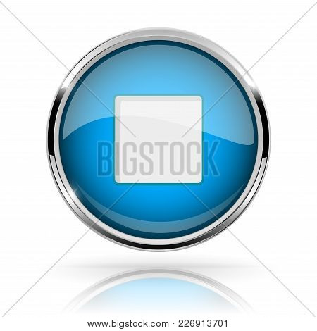 Blue Round Media Button. Stop Button. Shiny Icon With Chrome Frame And With Reflection. Vector 3d Il