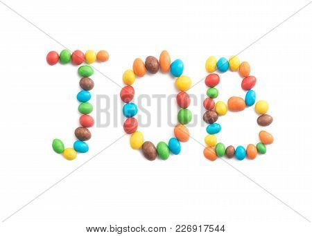 Word Job, Made Of Multicolored Candies Isolated On White Background For Any Purpose