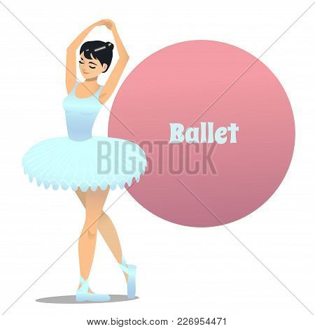 Ballet Dancer. Ballerina In Cartoon Style For Fliers Posters Banners Prints Of Dance School And Stud