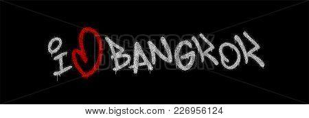 Slogan I Love Bangkok. Graffiti Vector Illustation. Hip Hop Inscription.