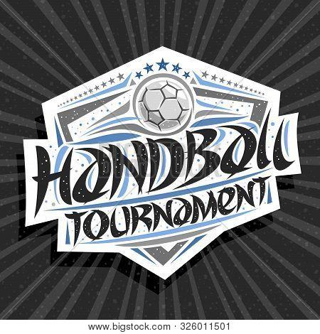 Vector Logo For Handball Tournament, Modern Signage With Throwing Ball In Goal, Original Brush Typef