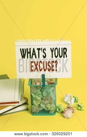 Handwriting text What S Your Excuse Question. Concept meaning Explanations for not doing something Inquiry Trash bin crumpled paper clothespin empty reminder office supplies yellow. poster