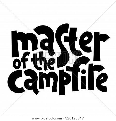 Master Of The Campfire. Hand Drawn Vector Lettering Quote About Tourism Vacation, Travel In A Carava