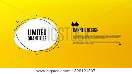 Limited Quantities Symbol. Yellow Banner With Chat Bubble. Special Offer Sign. Sale. Coupon Design.