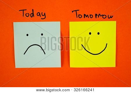 Tomorrow Wiil Be Better. Today And Tomorrow With Faces
