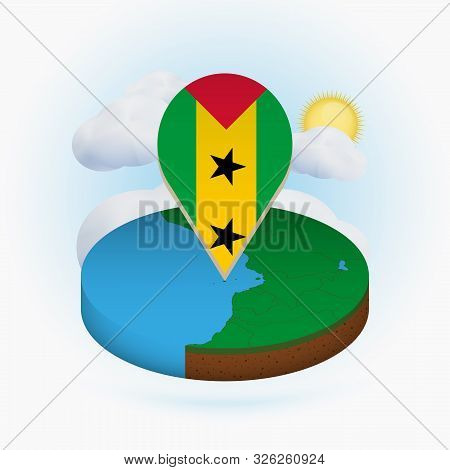 Isometric Round Map Of Sao Tome And Principe And Point Marker With Flag Of Sao Tome And Principe. Cl
