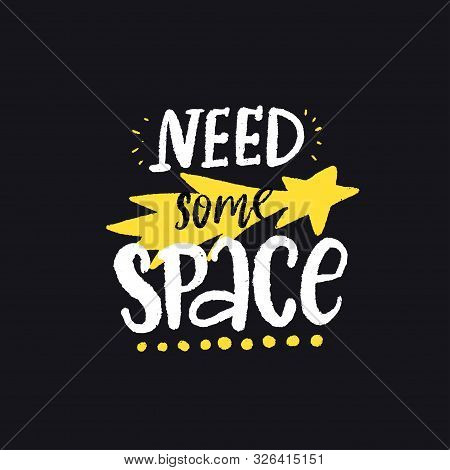 I Need More Space. Funny Quote For Notebooks, Greeting Card, Introvert T-shirt Print. Inspirational