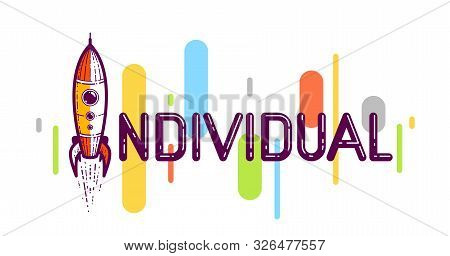 Individual Word With Rocket Instead Of Letter I, Individuality And Personality Concept, Vector Conce