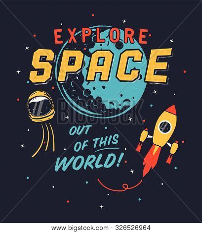Vintage Explore Space Graphic For T Shirt, Poster. Space Propaganda Design With Spaceship, Shuttle,
