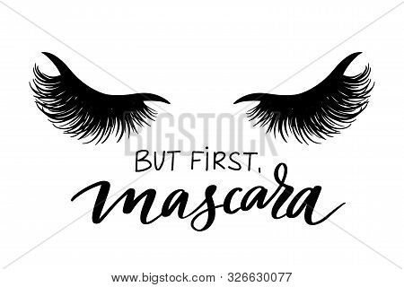 But First, Mascara. Vector Handwritten Lashes Quote And Closed Eyes With Long Black Lashes.