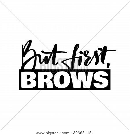 But First, Brows- Vector Handwritten Quote For Beauty Salon, Brow Bars