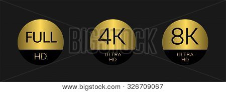 Golden Full Hd 4k 8k Badge Icon Set. Full Hd 4k 8k Ultra Hd Icons. Uhd Tv Symbol Of High Definition