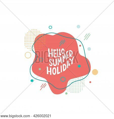 Hello Summer Holiday - Lettering Motivation Quote With Abstract Background. Vector Stock Isolated On