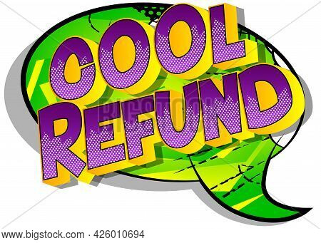 Cool Refund - Comic Book Words On Abstract Background. Money Related Service, Shopping And Finance,
