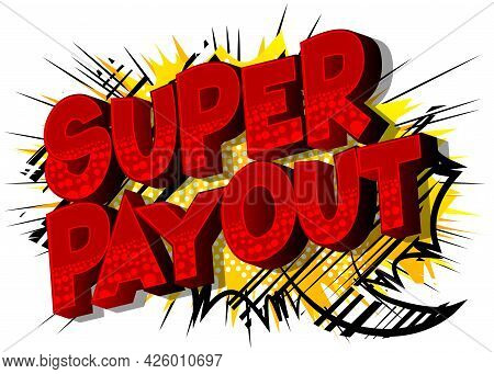 Super Payout - Comic Book Words On Abstract Background. Money Related Service, Shopping And Finance,