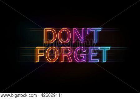 Phrase Don't Forget Against Black Background. Reminder