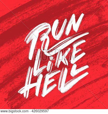 Run Like Hell. Motivation Handwritten Concept Poster. Vector Lettering. Vector Illustration.