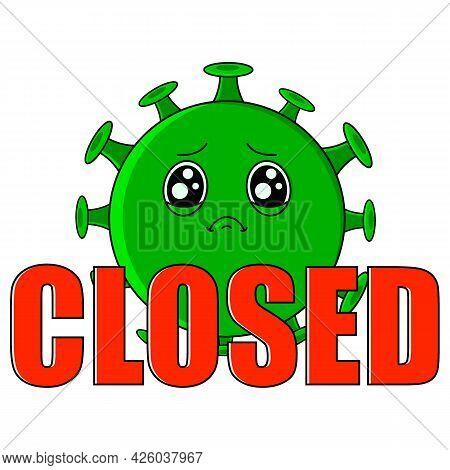 Coronavirus Closed. Cartoon Cute Green Sad Virus With Big Eyes.