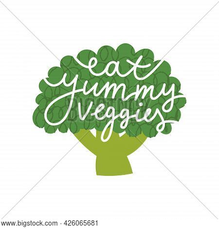 Eat Yummy Veggies Lettering. Cute Hand Drawn Broccoli With Textured Details.