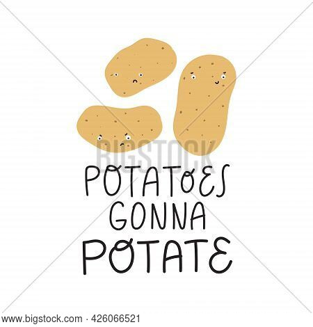 Potatoes Gonna Potate. Funny Food Quote For T-shirt.