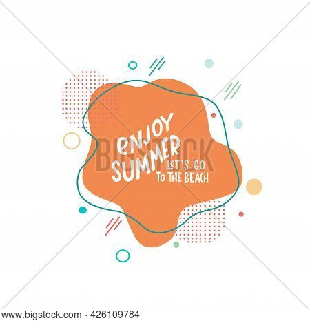 Enjoy Summer, Lets Go To The Beach - Lettering Motivation Quote With Abstract Background. Vector Sto