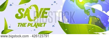 Save Planet Banner With Earth Globe With Clouds And Green Leaves. Vector Header Of Ecology Project O